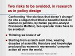 two risks to be avoided in research as in policy design