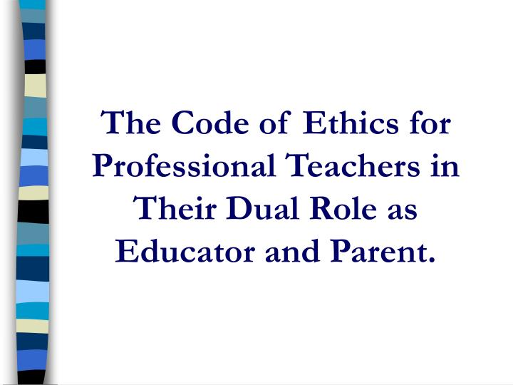 PPT - The Code of Ethics for Professional Teachers in Their Dual