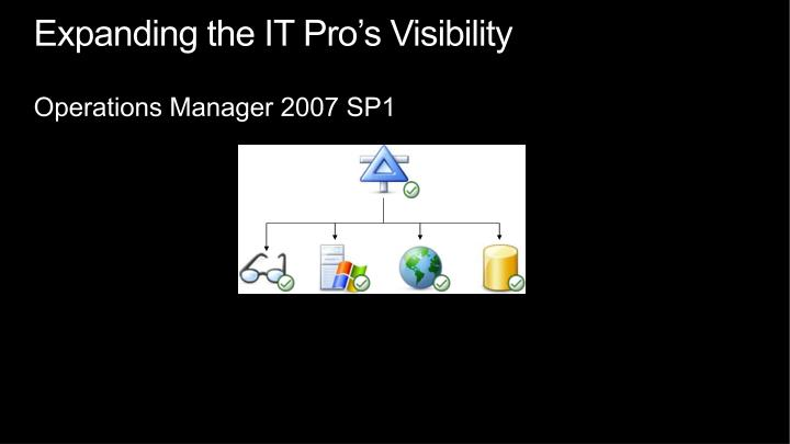 Expanding the IT Pro's Visibility