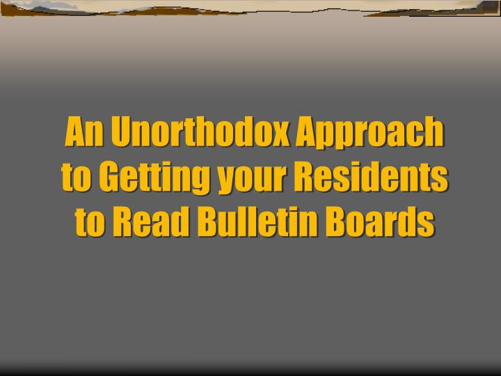 an unorthodox approach to getting your residents to read bulletin boards n.
