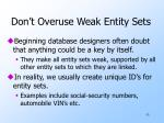 don t overuse weak entity sets