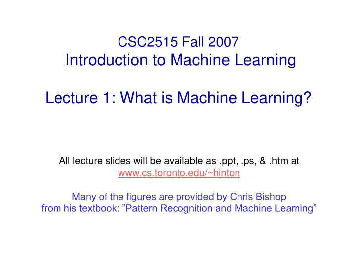 csc2515 fall 2007 introduction to machine learning lecture 1 what is machine learning n.