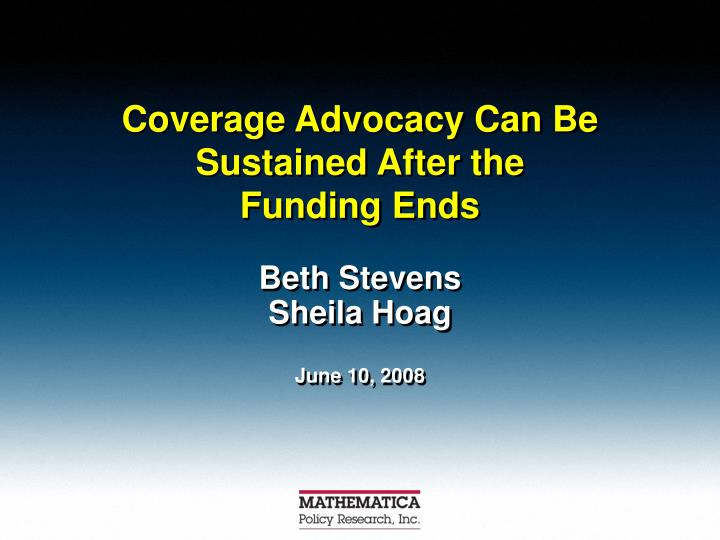 coverage advocacy can be sustained after the funding ends