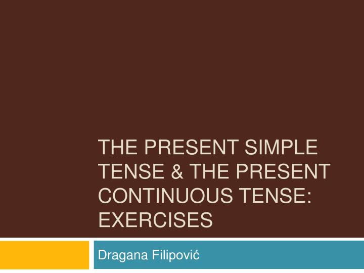 the present simple tense the present continuous tense exercises n.