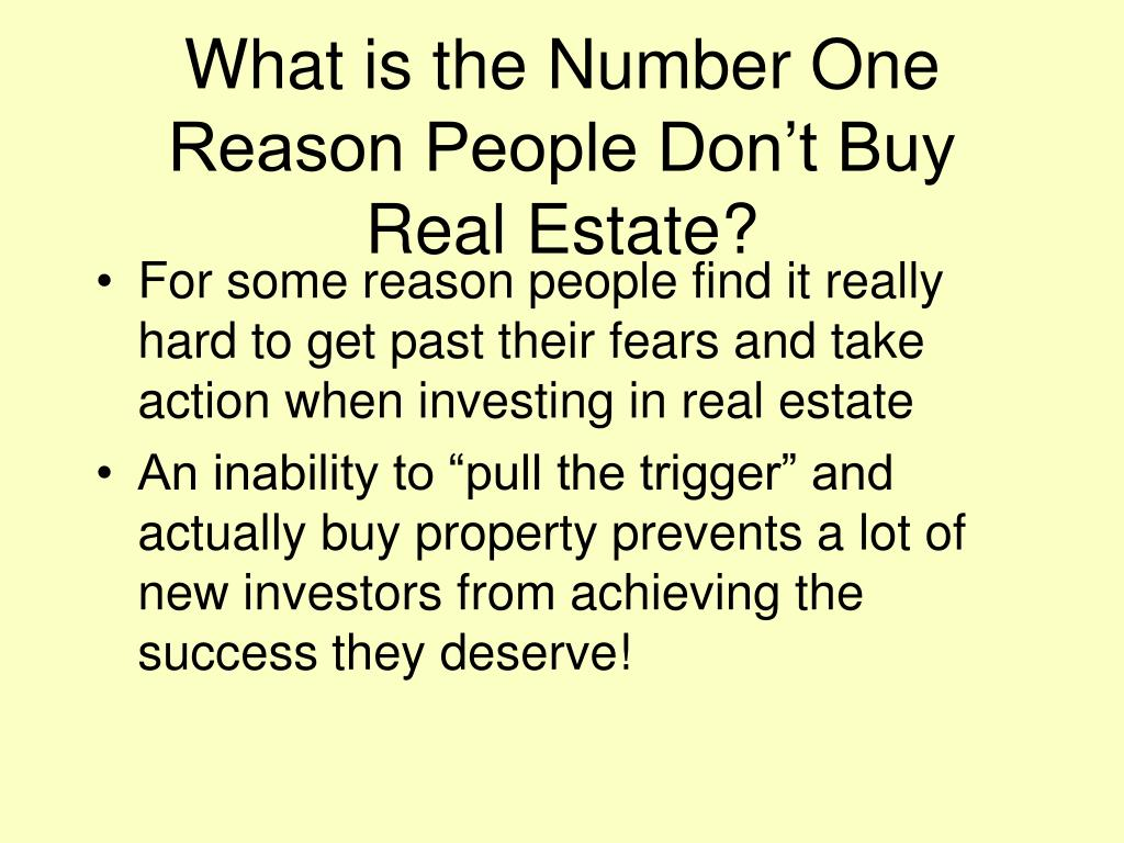 What is the Number One Reason People Don't Buy Real Estate?