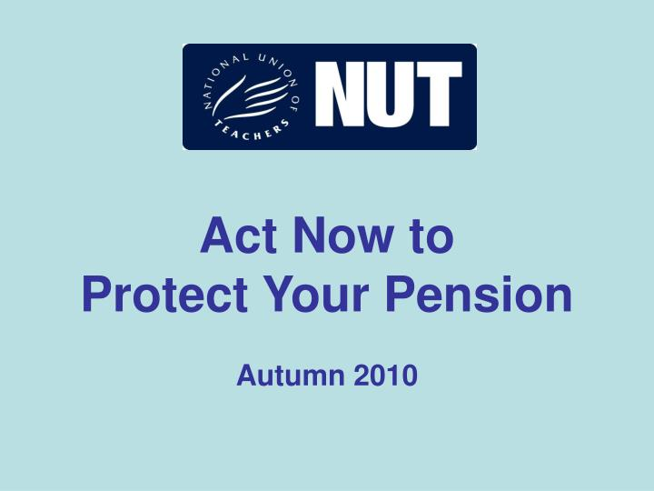 act now to protect your pension n.