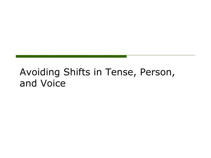 avoiding shifts in tense person and voice n.