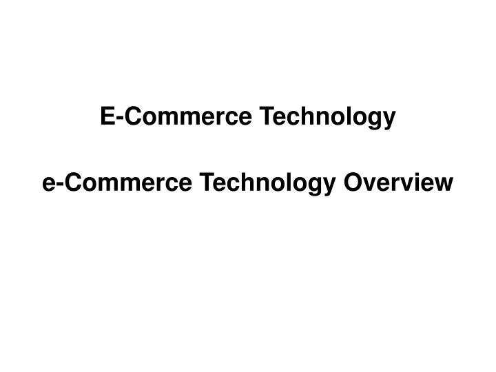 e commerce technology e commerce technology overview n.