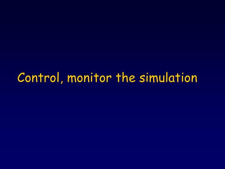 Control, monitor the simulation