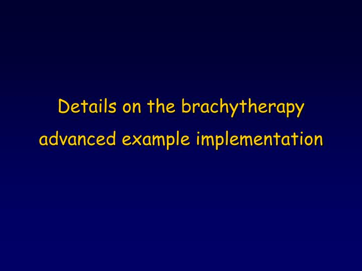 Details on the brachytherapy