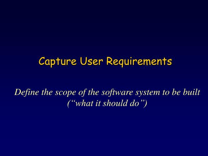 Capture User Requirements