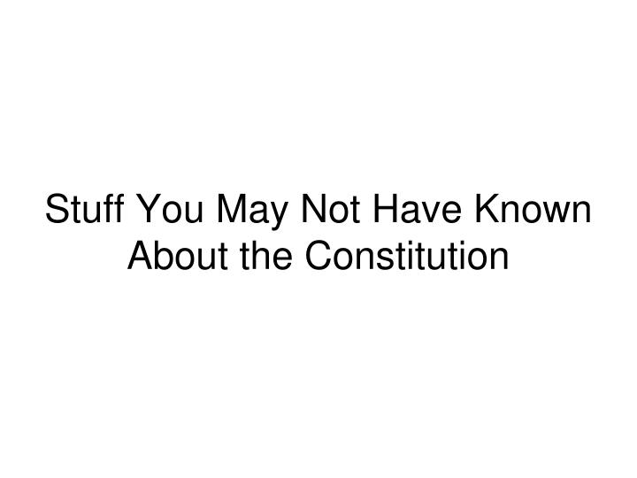 stuff you may not have known about the constitution n.