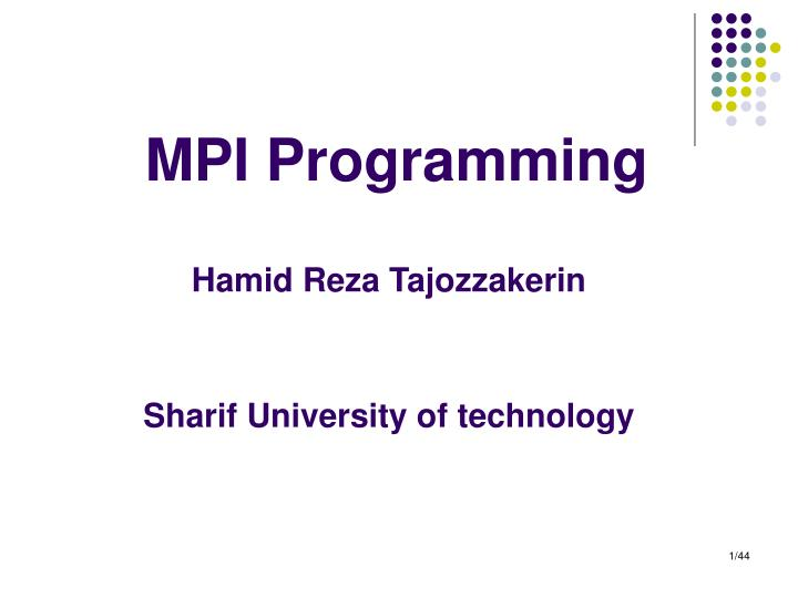 mpi programming hamid reza tajozzakerin sharif university of technology n.