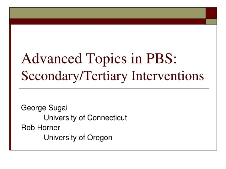 advanced topics in pbs secondary tertiary interventions n.