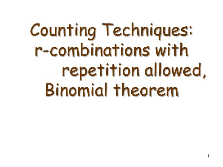 counting techniques r combinations with repetition allowed binomial theorem n.
