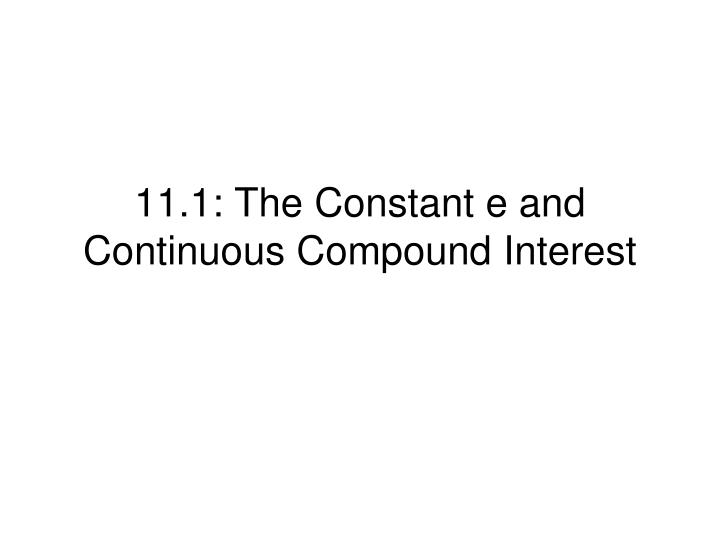 11 1 the constant e and continuous compound interest n.