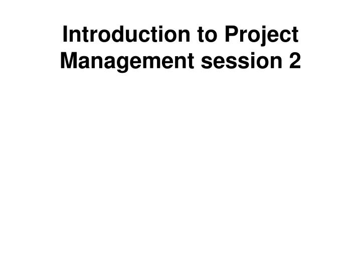 introduction to project management session 2 n.