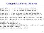 using the subarray datatype