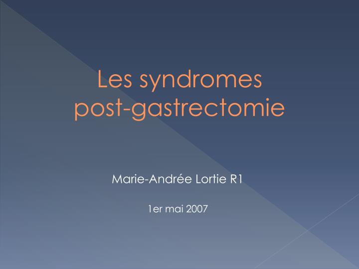 les syndromes post gastrectomie n.