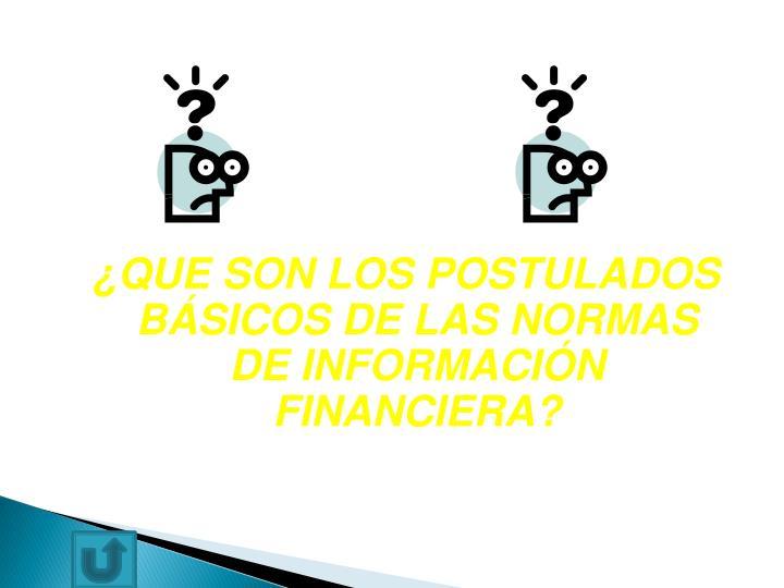 ¿QUE SON LOS POSTULADOS BÁSICOS DE LAS NORMAS DE INFORMACIÓN FINANCIERA?