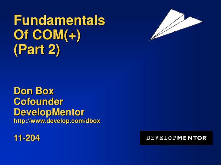 fundamentals of com part 2 don box cofounder developmentor http www develop com dbox 11 204 n.