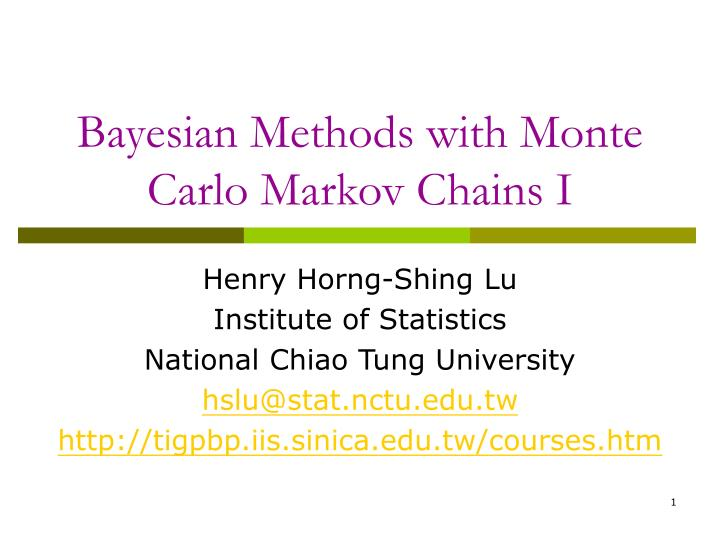 bayesian methods with monte carlo markov chains i n.