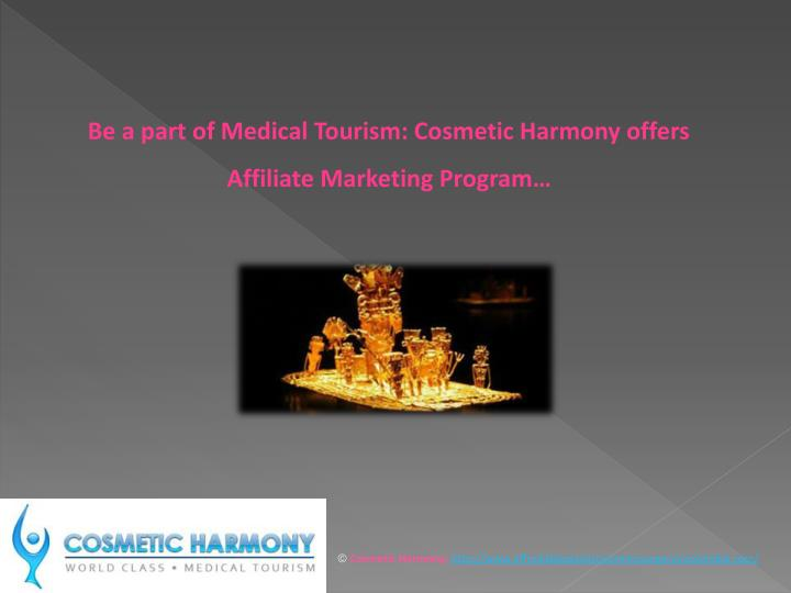 Be a part of Medical Tourism: Cosmetic Harmony offers Affiliate Marketing Program…