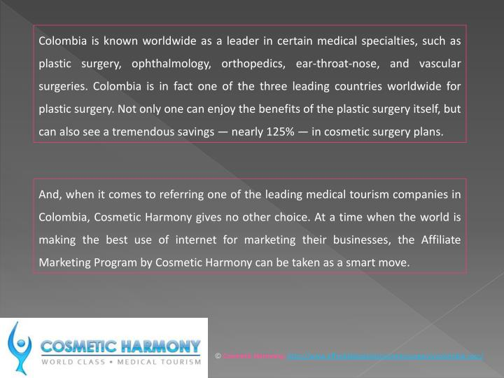 Colombia is known worldwide as a leader in certain medical specialties, such as plastic surgery, oph...
