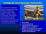 ventaja de los programas multimedia