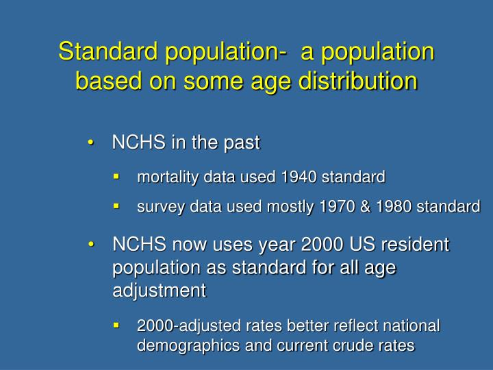 Standard population-  a population based on some age distribution