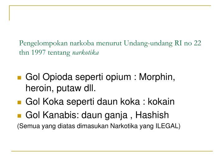 Pengelompokan narkoba menurut Undang-undang RI no 22 thn 1997 tentang