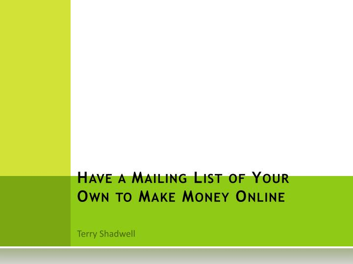 have a mailing list of your own to make money online n.