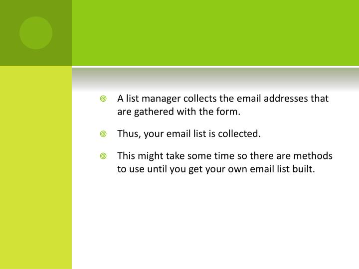 A list manager collects the email addresses that are gathered with the form.