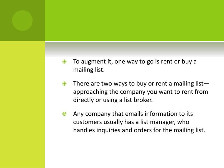 To augment it, one way to go is rent or buy a mailing list.