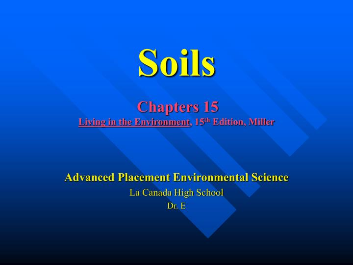 soils chapters 15 living in the environment 15 th edition miller n.