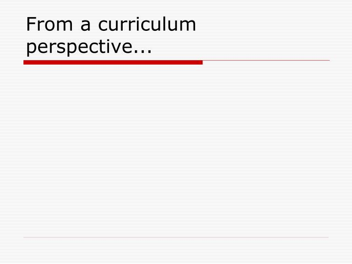 From a curriculum perspective...