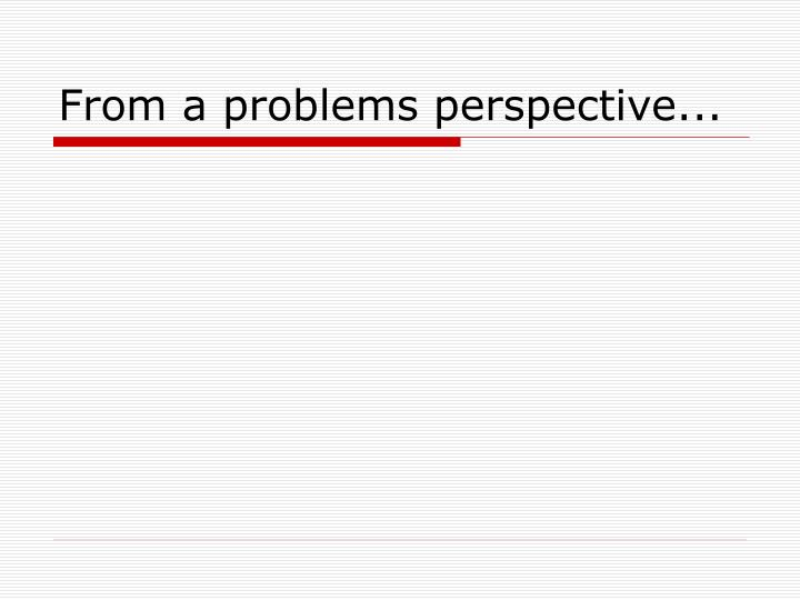 From a problems perspective...