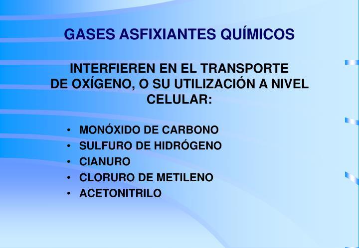 Gases asfixiantes qu micos interfieren en el transporte de ox geno o su utilizaci n a nivel celular