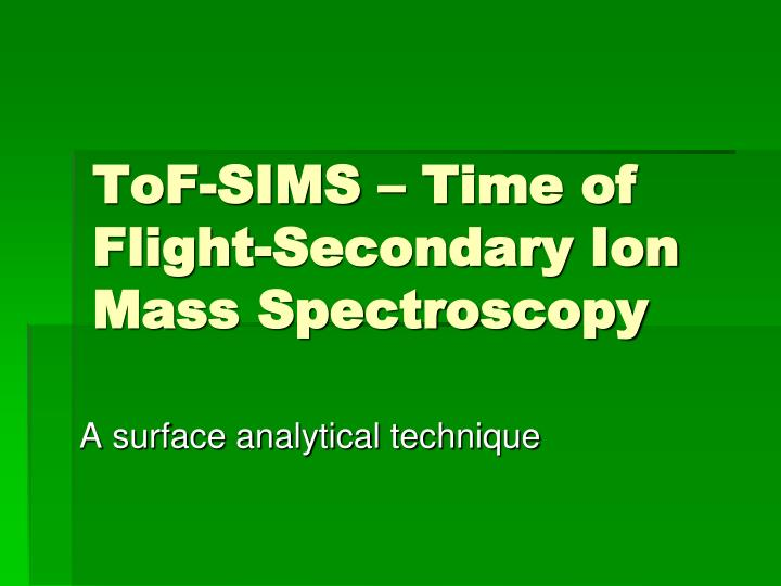 tof sims time of flight secondary ion mass spectroscopy n.