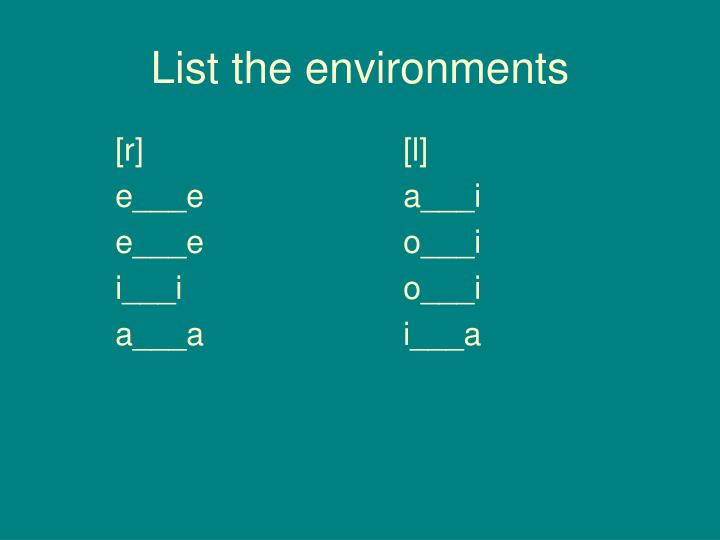 List the environments
