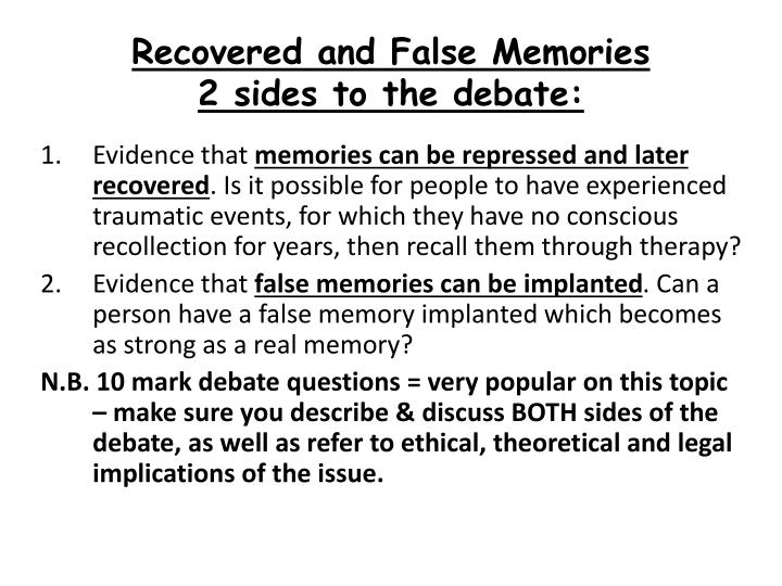 Recovered and false memories 2 sides to the debate