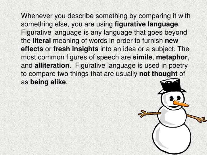 Whenever you describe something by comparing it with something else, you are using