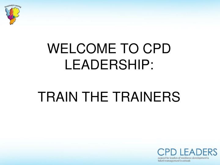 welcome to cpd leadership train the trainers n.