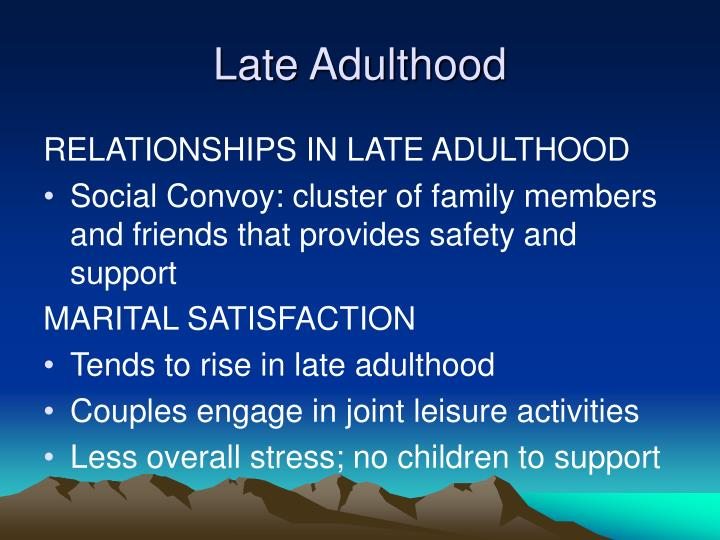 later adulthood Late adulthood: changes & challenges 1 late adulthood: changes, challenges, and adjustmentsnotis pentaris 2 what are our attitudes towards agingwhat do you think about when you think about aging what hopes and/or worries do you havehow do you feel western cultural norms influence our attitudes towards agingbr.
