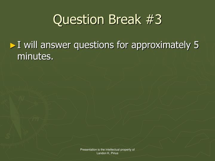 Question Break #3