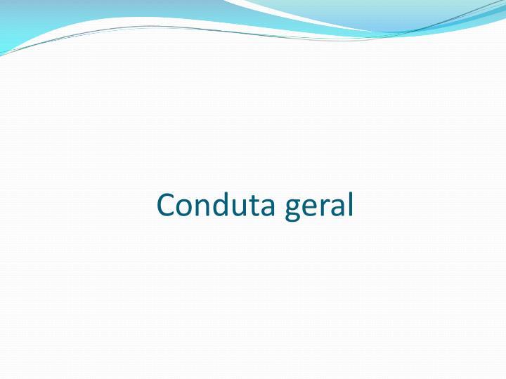 Conduta geral