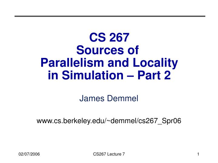 cs 267 sources of parallelism and locality in simulation part 2 n.