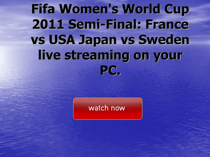 Fifa women s world cup 2011 semi final france vs usa japan vs sweden live streaming on your pc