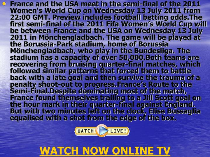 France and the USA meet in the semi-final of the 2011 Women's World Cup on Wednesday 13 July 2011 fr...