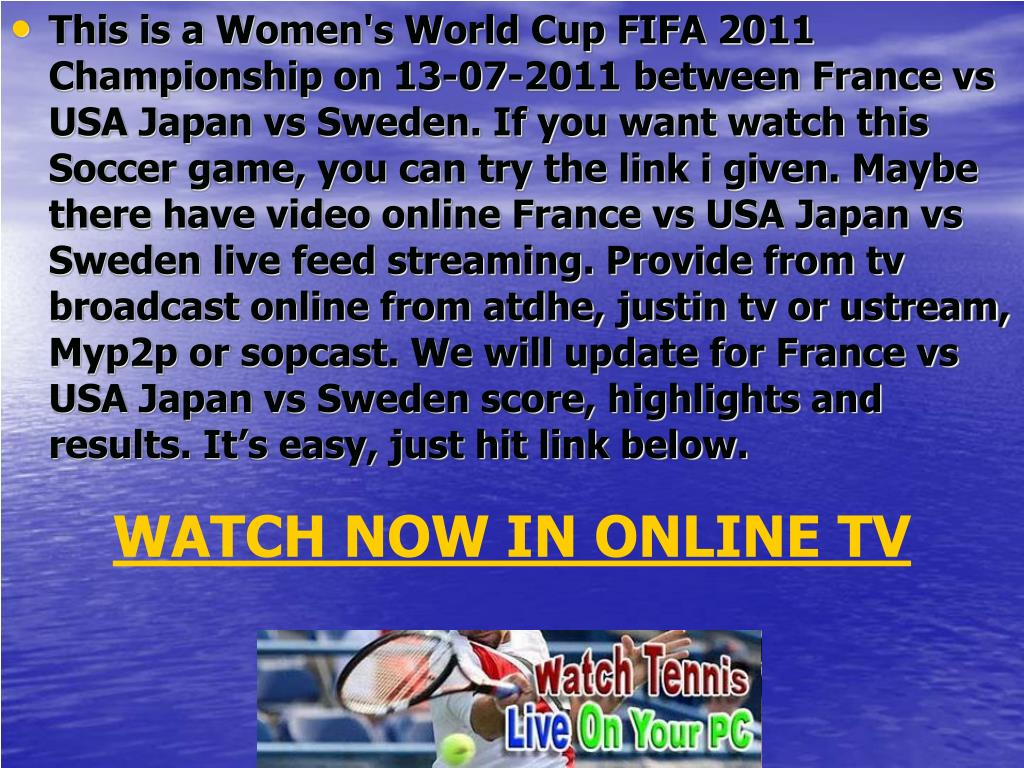 This is a Women's World Cup FIFA 2011 Championship on 13-07-2011 between France vs USA Japan vs Sweden. If you want watch this Soccer game, you can try the link i given. Maybe there have video online France vs USA Japan vs Sweden live feed streaming. Provide from tv broadcast online from atdhe, justin tv or ustream, Myp2p or sopcast. We will update for France vs USA Japan vs Sweden score, highlights and results. It's easy, just hit link below.